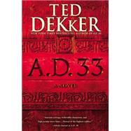 A.D. 33 by Dekker, Ted, 9781455536245