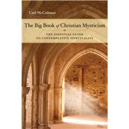 The Big Book of Christian Mysticism: The Essential Guide to Contemplative Spirituality by McColman, Carl, 9781571746245