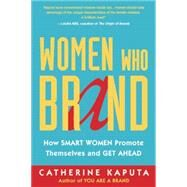 Women Who Brand: How Smart Women Promote Themselves and Get Ahead by Kaputa, Catherine, 9781857886245