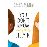 You Don't Know Everything, Jilly P! by Gino, Alex, 9780545956246