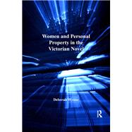 Women and Personal Property in the Victorian Novel by Wynne,Deborah, 9781138276246