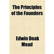 The Principles of the Founders by Mead, Edwin Doak, 9781153956246
