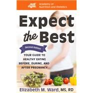 Expect the Best by Ward, Elizabeth M.; Academy of Nutrition and Dietetics, 9781681626246