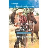 The Trouble with Cowgirls by Renee, Amanda, 9780373756247