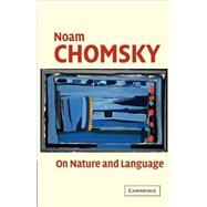 On Nature and Language by Noam Chomsky , Edited by Adriana Belletti , Luigi Rizzi, 9780521016247