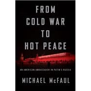 From Cold War to Hot Peace by McFaul, Michael, 9780544716247