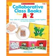 Collaborative Class Books From A to Z Easy, Letter-by-Letter Books Children Create Together to Learn the Alphabet by Goren, Ada, 9780545496247