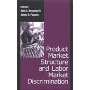 Product Market Structure And Labor Market Discrimination by Heywood, John S.; Peoples, James, 9780791466247