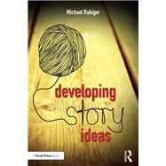 Developing Story Ideas: The Power and Purpose of Storytelling by Rabiger; Michael, 9781138956247