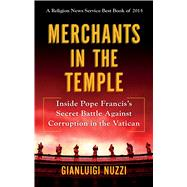 Merchants in the Temple Inside Pope Francis's Secret Battle Against Corruption in the Vatican by Nuzzi, Gianluigi, 9781250106247
