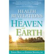 Health Revelations from Heaven and Earth by Rosa, Tommy; Sinatra, Stephen, MD, 9781623366247