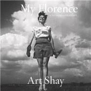 My Florence: A 70-year Love Story by Shay, Art, 9781609806248