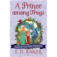 A Prince Among Frogs by Baker, E. D., 9781619636248