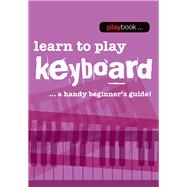 Learn to Play Keyboard: Learn to Play Keyboard - a Handy Beginner's Guide by Hal Leonard Corp., 9781783056248