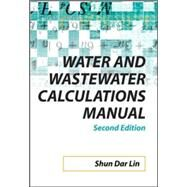 Water and Wastewater Calculations Manual, 2nd Ed. by Lin, Shun; Lee, C., 9780071476249