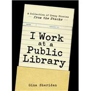 I Work at a Public Library by Sheridan, Gina, 9781440576249