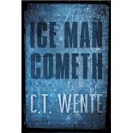 Ice Man Cometh by Wente, C. T., 9781477826249