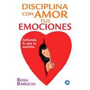 Disciplina con amor tus emociones by Barocio, Rosa, 9786079346249
