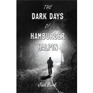 The Dark Days of Hamburger Halpin by Berk, Josh, 9780375846250