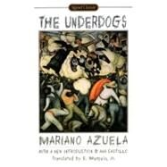 The Underdogs by Azuela, Mariano; Munguia, Jr.; Castillo, Ana, 9780451526250