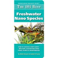 The 101 Best Freshwater Nano Species: How to Choose & Keep Hardy, Brilliant, Fascinating Species That Will Thrive in Your Small Aquarium 9780982026250N