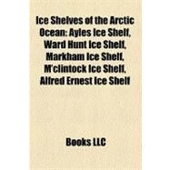 Ice Shelves of the Arctic Ocean by , 9781158626250