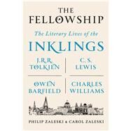 The Fellowship The Literary Lives of the Inklings: J.R.R. Tolkien, C. S. Lewis, Owen Barfield, Charles Williams by Zaleski, Philip; Zaleski, Carol, 9780374536251