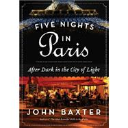 Five Nights in Paris: After Dark in the City of Light by Baxter, John, 9780062296252