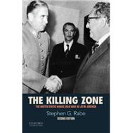 The Killing Zone The United States Wages Cold War in Latin America by Rabe, Stephen G., 9780190216252