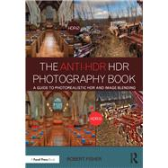 The Anti-HDR HDR Photography Book: A Guide to Photorealistic HDR and Image Blending by Fisher; Robert, 9781138666252