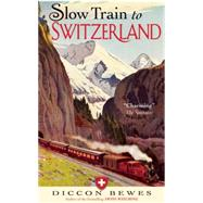 Slow Train to Switzerland by Bewes, Diccon, 9781857886252