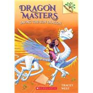 Saving the Sun Dragon: A Branches Book (Dragon Masters #2) by West, Tracey; Howells, Graham; Jones, Damien, 9780545646253