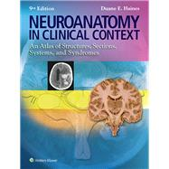 Neuroanatomy in Clinical Context An Atlas of Structures, Sections, Systems, and Syndromes by Haines, Duane E., 9781451186253