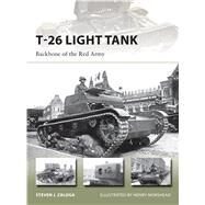 T-26 Light Tank Backbone of the Red Army by Zaloga, Steven J.; Morshead, Henry, 9781472806253