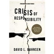 Crisis of Responsibility by Bahnsen, David L.; French, David, 9781682616253