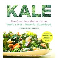 Kale The Complete Guide to the World's Most Powerful Superfood by Pedersen, Stephanie, 9781454906254