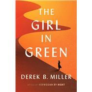 The Girl in Green by Miller, Derek B., 9780544706255