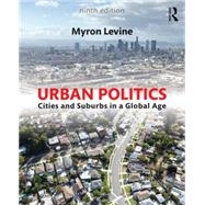 Urban Politics: Cities and Suburbs in a Global Age by Levine; Myron, 9780765646255