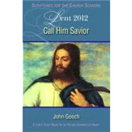 Call Him Savior Lent 2012 Student : A Lent Study Based on the Revised Common Lectionary by Gooch, John O., 9781426716256