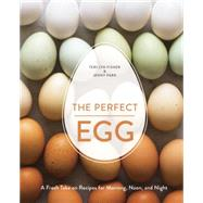 The Perfect Egg: A Fresh Take on Recipes for Morning, Noon, and Night by Fisher, Teri Lyn; Park, Jenny, 9781607746256