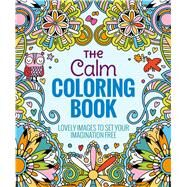 The Calm Coloring Book Lovely Images to Set Your Imagination Free by Thunder Bay Press, Editors of, 9781626866256