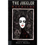 Juggler : Marguerite Eymery Vallet Rachilde by Rachilde, Melanie; Hawthorne, Melanie C., 9780813516257