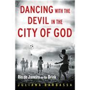 Dancing with the Devil in the City of God Rio de Janeiro on the Brink by Barbassa, Juliana, 9781476756257