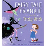 Fairy Tale Frankie and the Tricky Witch by Gormley, Greg; Lenton, Steven, 9781481466257
