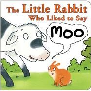 The Little Rabbit Who Liked to Say Moo by Allen, Jonathan, 9781910126257