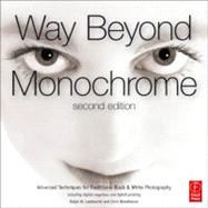 Way Beyond Monochrome 2e: Advanced Techniques for Traditional Black & White Photography including digital negatives and hybrid printing by Lambrecht; Ralph, 9780240816258