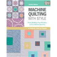 Machine Quilting With Style: From Walking-foot Wonders to Free-motion Favorites by Watson, Christa, 9781604686258