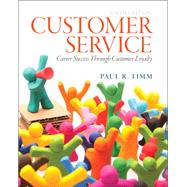 Customer Service Career Success Through Customer Loyalty by Timm, Paul R., 9780133056259