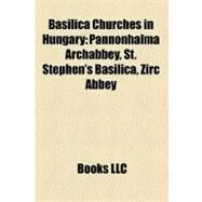 Basilica Churches in Hungary by , 9781158566259