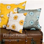 Printed Pattern Printing by Hand from Potato Prints to Silkscreen by Drury, Rebecca; Drury, Yvonne, 9781408106259